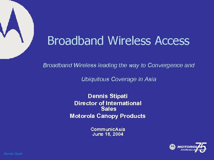 Broadband Wireless Access Broadband Wireless leading the way to Convergence and Ubiquitous Coverage in