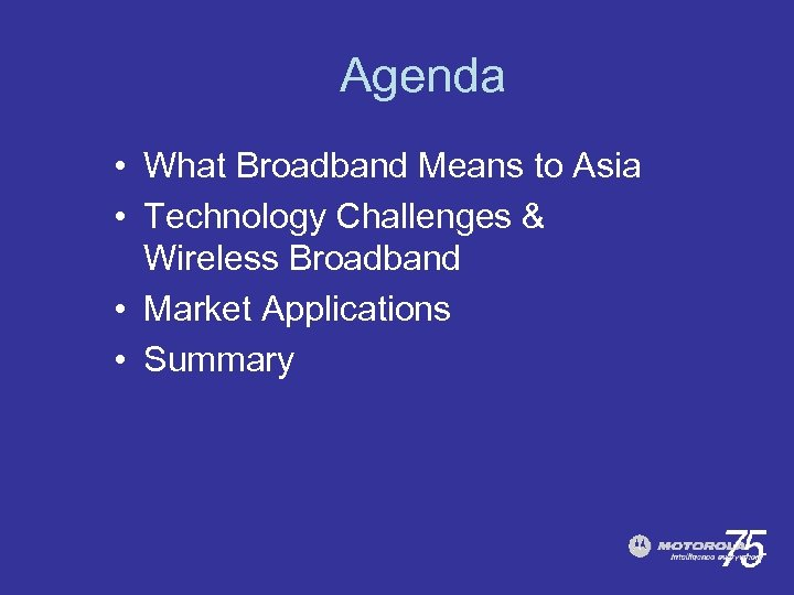 Agenda • What Broadband Means to Asia • Technology Challenges & Wireless Broadband •