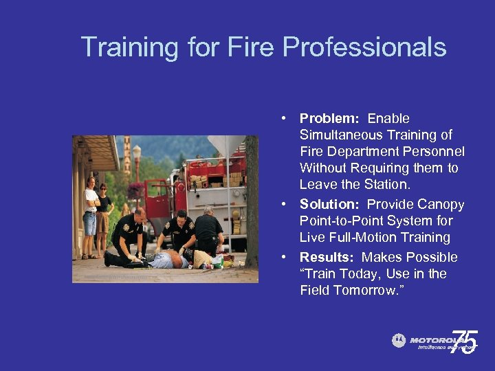 Training for Fire Professionals • Problem: Enable Simultaneous Training of Fire Department Personnel Without