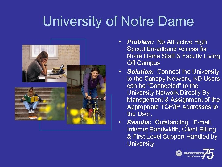 University of Notre Dame • Problem: No Attractive High Speed Broadband Access for Notre
