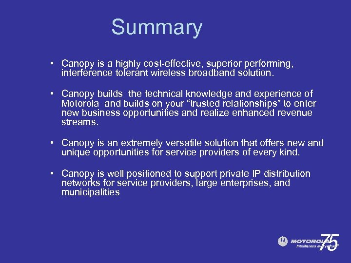 Summary • Canopy is a highly cost-effective, superior performing, interference tolerant wireless broadband solution.