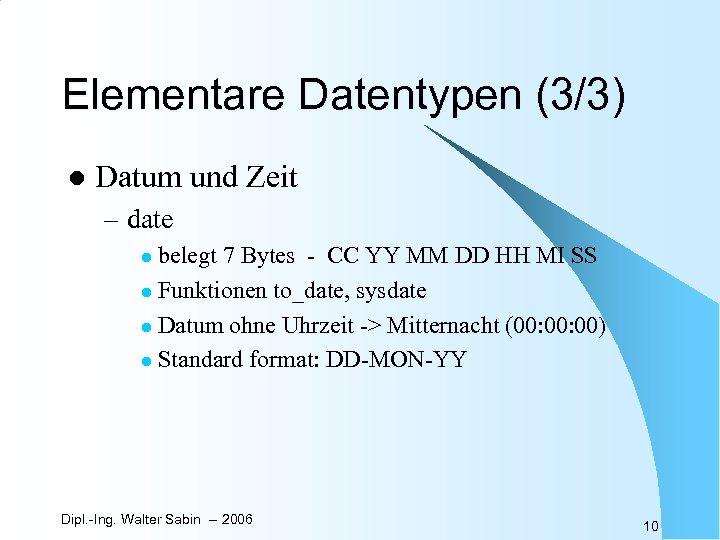 Elementare Datentypen (3/3) l Datum und Zeit – date belegt 7 Bytes - CC