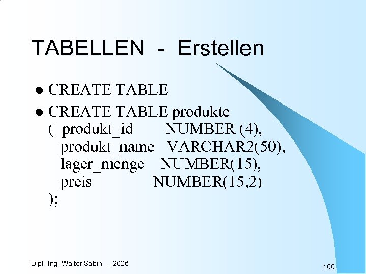 TABELLEN - Erstellen CREATE TABLE l CREATE TABLE produkte ( produkt_id NUMBER (4), produkt_name