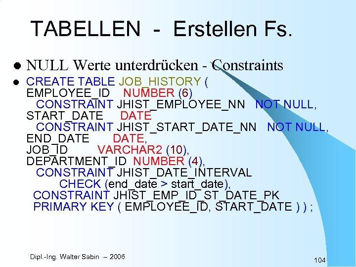 TABELLEN - Erstellen Fs. l NULL Werte unterdrücken - Constraints l CREATE TABLE JOB_HISTORY