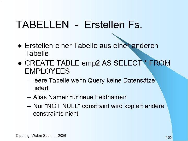 TABELLEN - Erstellen Fs. l l Erstellen einer Tabelle aus einer anderen Tabelle CREATE