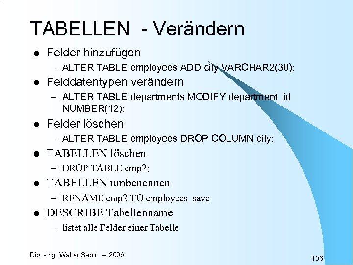 TABELLEN - Verändern l Felder hinzufügen – ALTER TABLE employees ADD city VARCHAR 2(30);