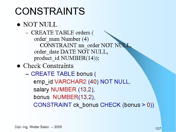 CONSTRAINTS l NOT NULL – CREATE TABLE orders ( order_num Number (4) CONSTRAINT nn_order