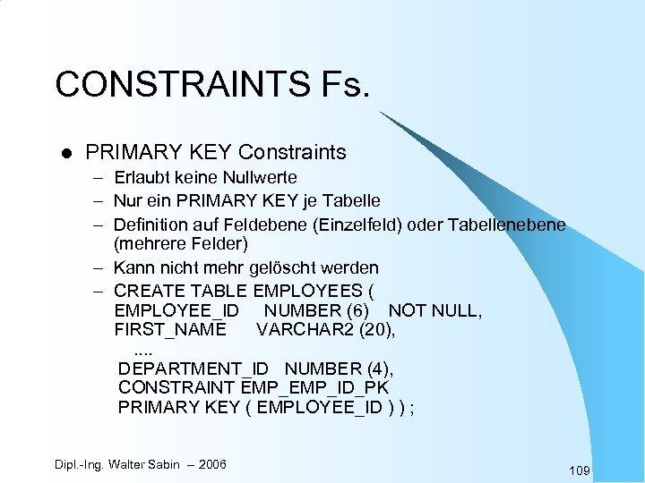 CONSTRAINTS Fs. l PRIMARY KEY Constraints – Erlaubt keine Nullwerte – Nur ein PRIMARY