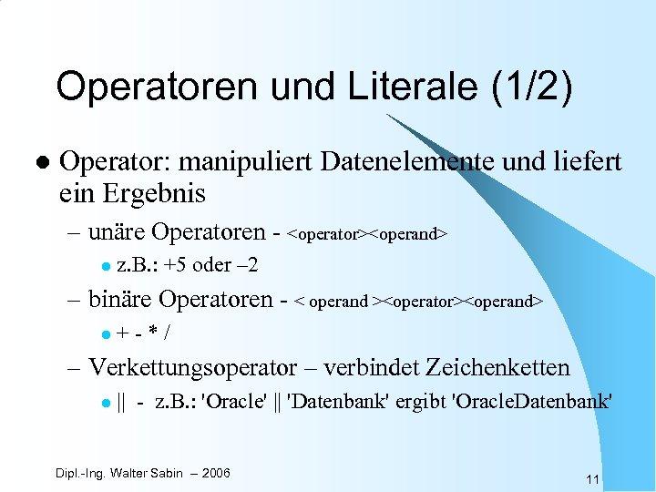 Operatoren und Literale (1/2) l Operator: manipuliert Datenelemente und liefert ein Ergebnis – unäre
