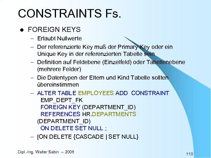 CONSTRAINTS Fs. l FOREIGN KEYS – Erlaubt Nullwerte – Der referenzierte Key muß der