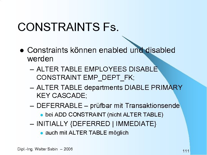 CONSTRAINTS Fs. l Constraints können enabled und disabled werden – ALTER TABLE EMPLOYEES DISABLE