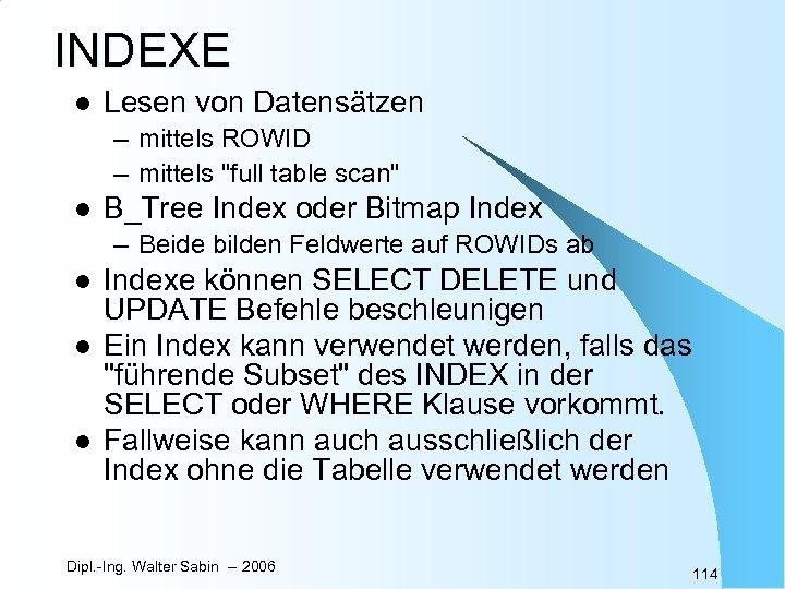 INDEXE l Lesen von Datensätzen – mittels ROWID – mittels