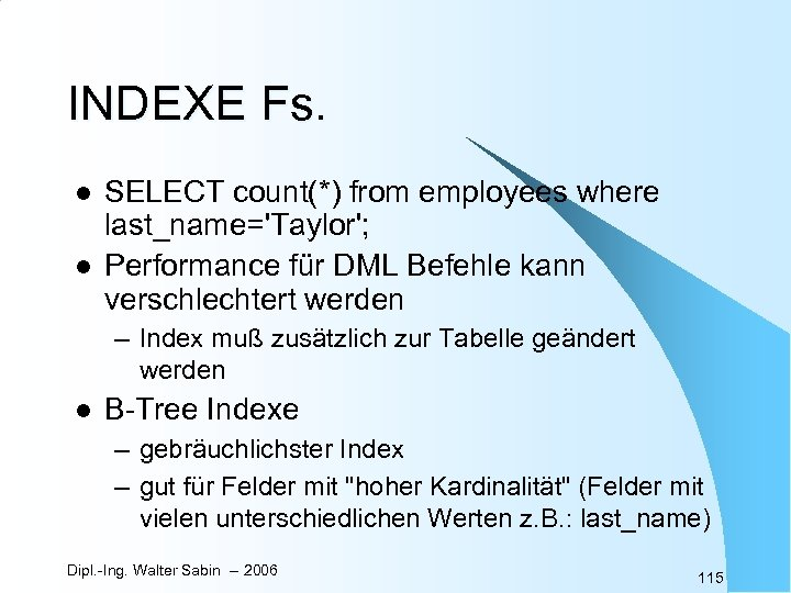 INDEXE Fs. l l SELECT count(*) from employees where last_name='Taylor'; Performance für DML Befehle