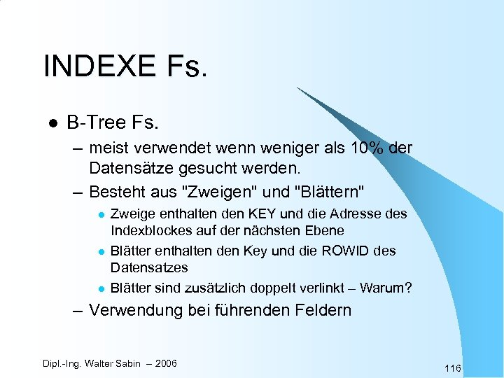 INDEXE Fs. l B-Tree Fs. – meist verwendet wenn weniger als 10% der Datensätze