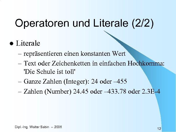 Operatoren und Literale (2/2) l Literale – repräsentieren einen konstanten Wert – Text oder