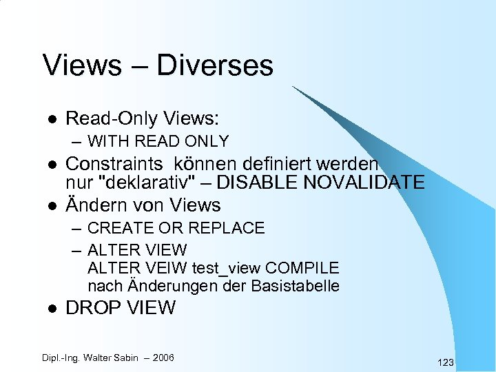 Views – Diverses l Read-Only Views: – WITH READ ONLY l l Constraints können
