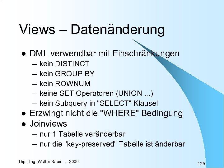 Views – Datenänderung l DML verwendbar mit Einschränkungen – – – l l kein