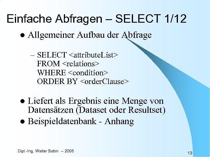 Einfache Abfragen – SELECT 1/12 l Allgemeiner Aufbau der Abfrage – SELECT <attribute. List>