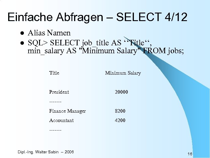 Einfache Abfragen – SELECT 4/12 l l Alias Namen SQL> SELECT job_title AS ''Title'',