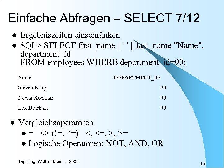 Einfache Abfragen – SELECT 7/12 l l Ergebniszeilen einschränken SQL> SELECT first_name || '