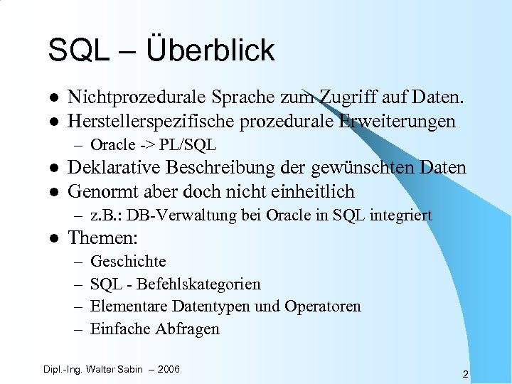 SQL – Überblick l l Nichtprozedurale Sprache zum Zugriff auf Daten. Herstellerspezifische prozedurale Erweiterungen