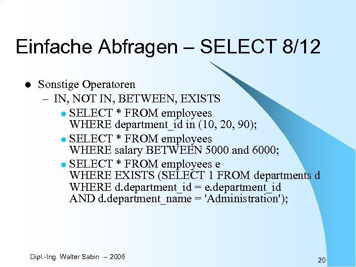 Einfache Abfragen – SELECT 8/12 l Sonstige Operatoren – IN, NOT IN, BETWEEN, EXISTS
