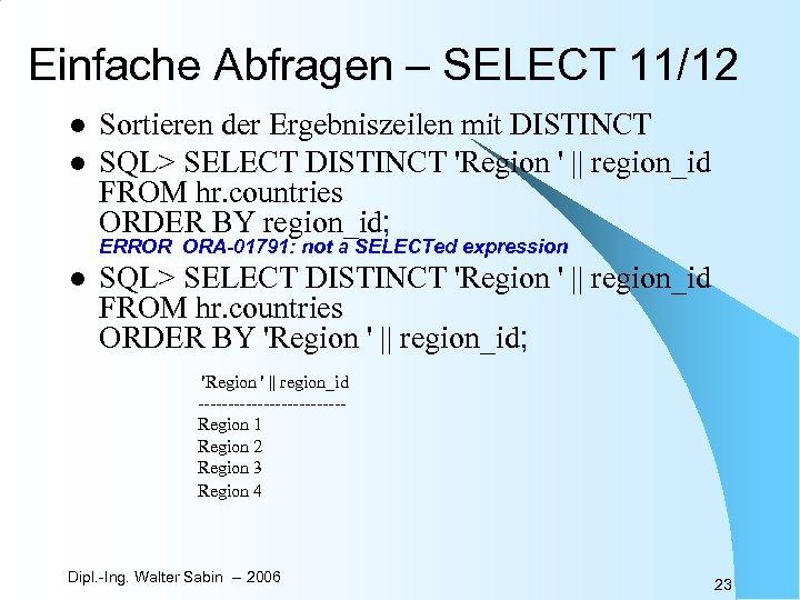 Einfache Abfragen – SELECT 11/12 l l Sortieren der Ergebniszeilen mit DISTINCT SQL> SELECT