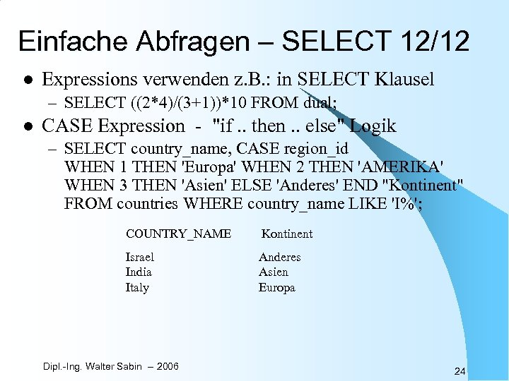 Einfache Abfragen – SELECT 12/12 l Expressions verwenden z. B. : in SELECT Klausel