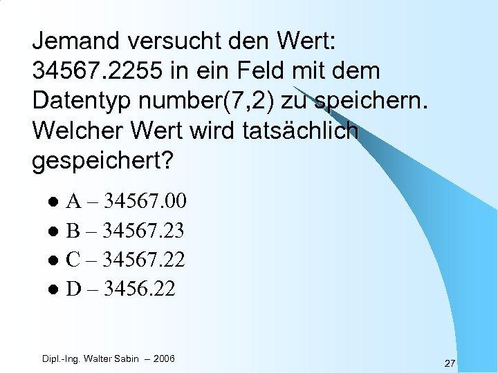 Jemand versucht den Wert: 34567. 2255 in ein Feld mit dem Datentyp number(7, 2)