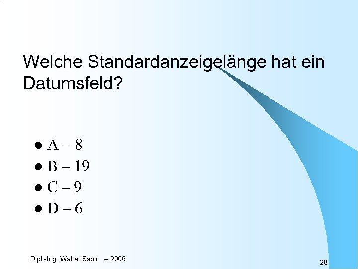 Welche Standardanzeigelänge hat ein Datumsfeld? A– 8 l B – 19 l. C– 9