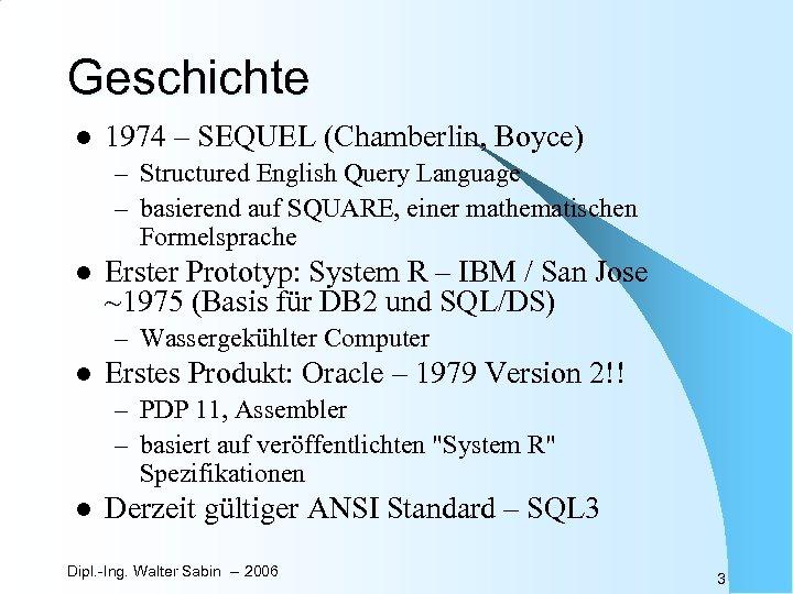 Geschichte l 1974 – SEQUEL (Chamberlin, Boyce) – Structured English Query Language – basierend