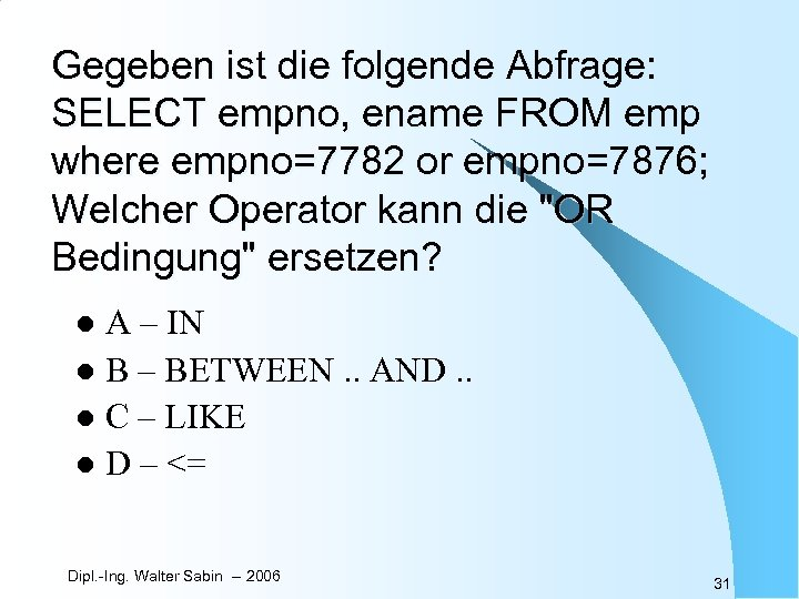Gegeben ist die folgende Abfrage: SELECT empno, ename FROM emp where empno=7782 or empno=7876;