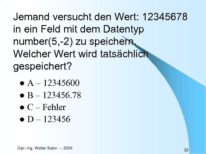 Jemand versucht den Wert: 12345678 in ein Feld mit dem Datentyp number(5, -2) zu