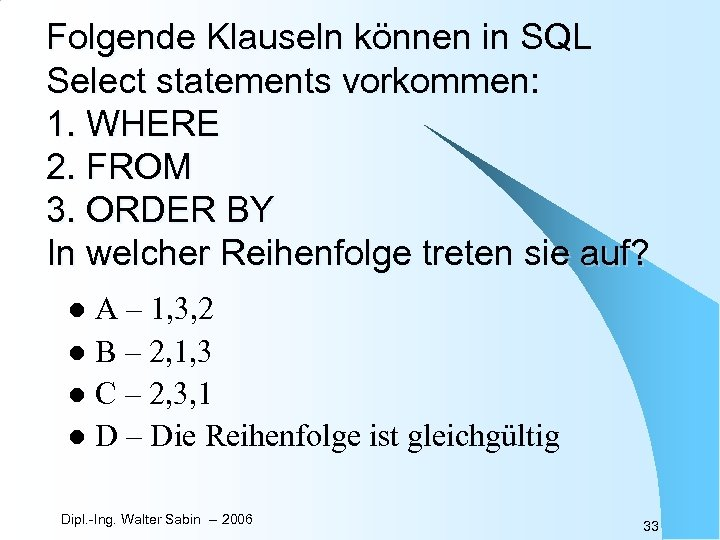 Folgende Klauseln können in SQL Select statements vorkommen: 1. WHERE 2. FROM 3. ORDER