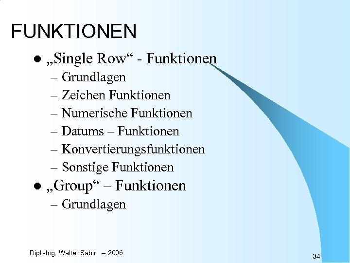 """FUNKTIONEN l """"Single Row"""" - Funktionen – Grundlagen – Zeichen Funktionen – Numerische Funktionen"""