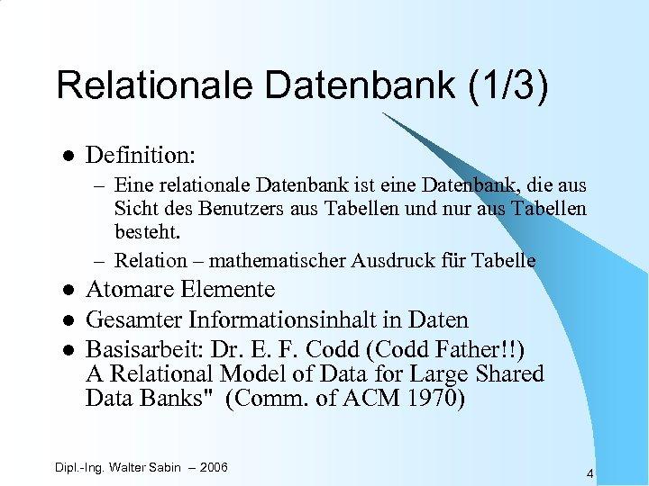 Relationale Datenbank (1/3) l Definition: – Eine relationale Datenbank ist eine Datenbank, die aus