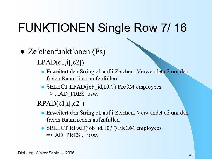 FUNKTIONEN Single Row 7/ 16 l Zeichenfunktionen (Fs) – LPAD(c 1, i[, c 2])