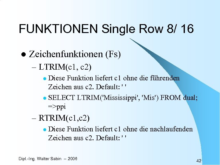 FUNKTIONEN Single Row 8/ 16 l Zeichenfunktionen (Fs) – LTRIM(c 1, c 2) Diese