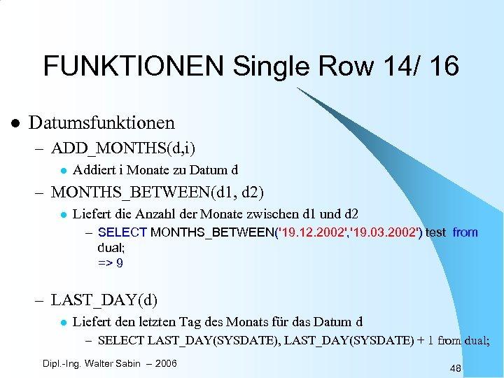 FUNKTIONEN Single Row 14/ 16 l Datumsfunktionen – ADD_MONTHS(d, i) l Addiert i Monate