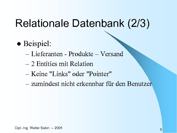 Relationale Datenbank (2/3) l Beispiel: – Lieferanten - Produkte – Versand – 2 Entities