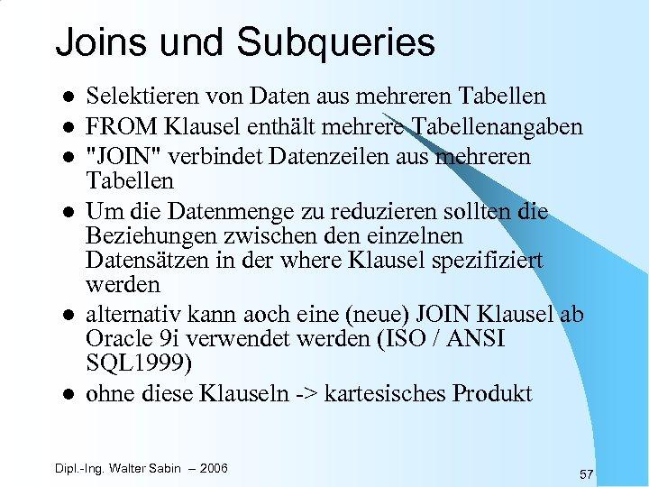 Joins und Subqueries l l l Selektieren von Daten aus mehreren Tabellen FROM Klausel