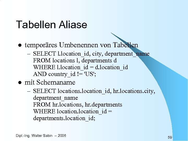 Tabellen Aliase l temporäres Umbenennen von Tabellen – SELECT l. location_id, city, department_name FROM