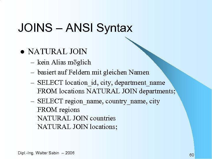 JOINS – ANSI Syntax l NATURAL JOIN – kein Alias möglich – basiert auf