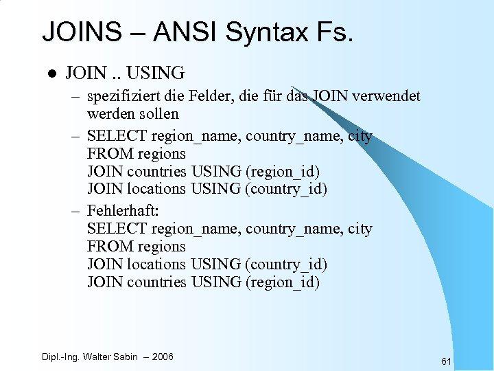 JOINS – ANSI Syntax Fs. l JOIN. . USING – spezifiziert die Felder, die