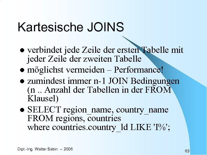 Kartesische JOINS verbindet jede Zeile der ersten Tabelle mit jeder Zeile der zweiten Tabelle
