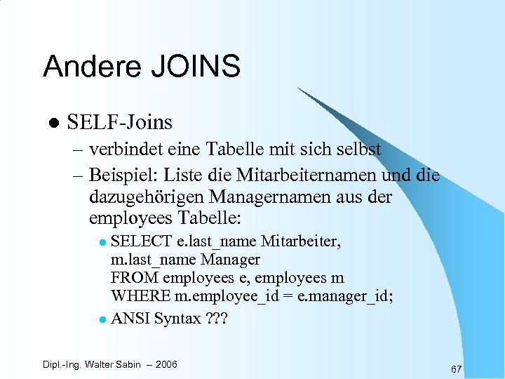 Andere JOINS l SELF-Joins – verbindet eine Tabelle mit sich selbst – Beispiel: Liste