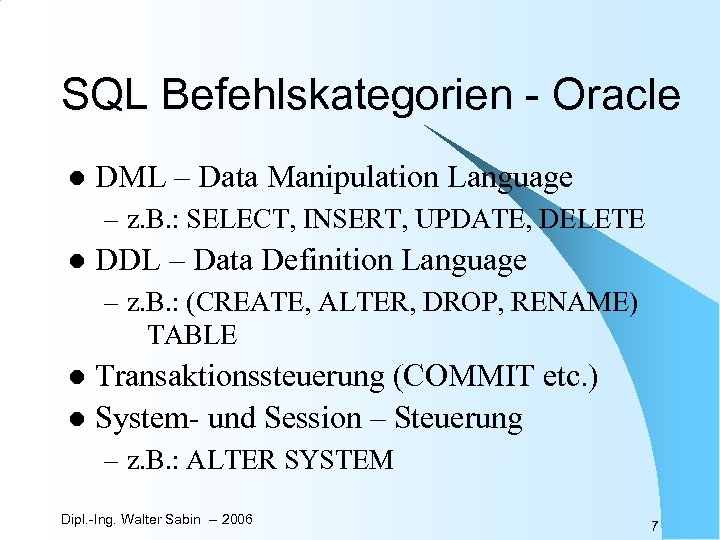 SQL Befehlskategorien - Oracle l DML – Data Manipulation Language – z. B. :