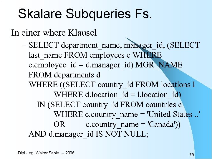 Skalare Subqueries Fs. In einer where Klausel – SELECT department_name, manager_id, (SELECT last_name FROM