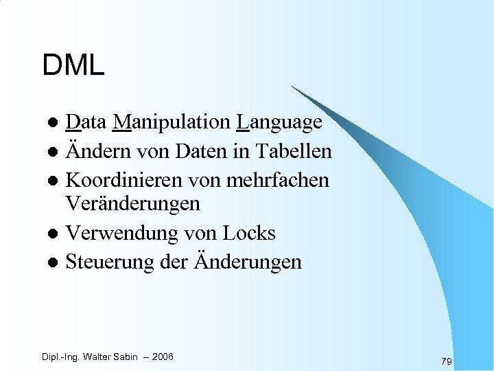 DML Data Manipulation Language l Ändern von Daten in Tabellen l Koordinieren von mehrfachen