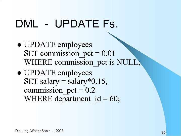DML - UPDATE Fs. UPDATE employees SET commission_pct = 0. 01 WHERE commission_pct is